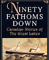Cover of book, NINETY FATHOMS DOWN: CANADIAN STORIES OF THE GREAT LAKES, by Mark Bourrie (1995)