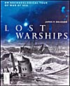 Couverture du livre LOST WARSHIPS: AN ARCHEOLOGICAL TOUR OF WAR AT SEA, de James P. Delgado, 2001