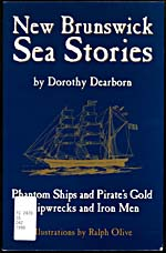 Cover of book, NEW BRUNSWICK SEA STORIES: PHANTOM SHIPS AND PIRATE'S GOLD, SHIPWRECKS AND IRON MEN, by Dorothy Dearborn (1998)