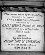 Photograph of Centre Block cornerstone with inscription, THIS CORNER STONE OF THE BUILDING INTENDED TO RECEIVE THE LEGISLATURE OF CANADA WAS LAID BY ALBERT EDWARD PRINCE OF WALES ON THE FIRST DAY OF SEPTEMBER MDCCCLX. RELAID BY HIS BROTHER ARTHUR DUKE OF CONNAUGHT ON THE FIRST DAY OF SEPTEMBER MDCCCCXVI, no date