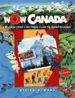 Cover of book, WOW, CANADA!: EXPLORING THIS LAND FROM COAST TO COAST TO COAST