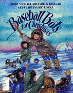 Book cover with an illustration of six youth in parkas playing with a baseball bat and a blue, white and red ball in the snow; a dog running with a pine branch in its mouth; another dog sitting in the hood of a girl's parka; and an igloo in the background