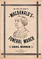Partition intitulée « Rt.�Hon. Sir�John�A.�Macdonald's Funeral March », composée par Charles�Bohner; l'oeuvre porte la dédicace suivante: « In memoriam to the Right Honorable Sir John A. MacDonald [sic], father of his Country » (En mémoire du très honorable Sir John A. MacDonald [sic], père de son pays), Toronto, Whaley,�Royce�&�Co., 1891