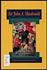 Book, JOHN A. MACDONALD: THE MAN AND THE POLITICIAN, by Donald Swainson, Kingston,�Ont.: Quarry Press, 1989