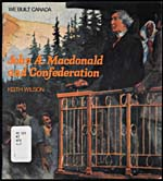 Book, JOHN A. MACDONALD AND CONFEDERATION, by Keith�Wilson, Agincourt, Ontario: Book Society of Canada, 1983