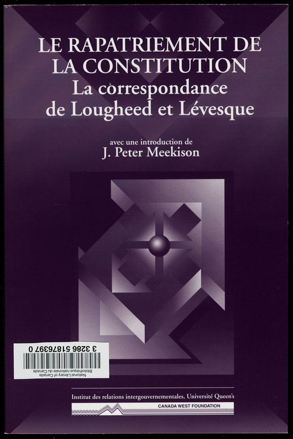 Cover of a book by Peter Lougheed and René Lévesque entitled LE RAPATRIEMENT DE LA CONSTITUTION : LA CORRESPONDANCE DE LOUGHEED ET LÉVESQUE, 1999