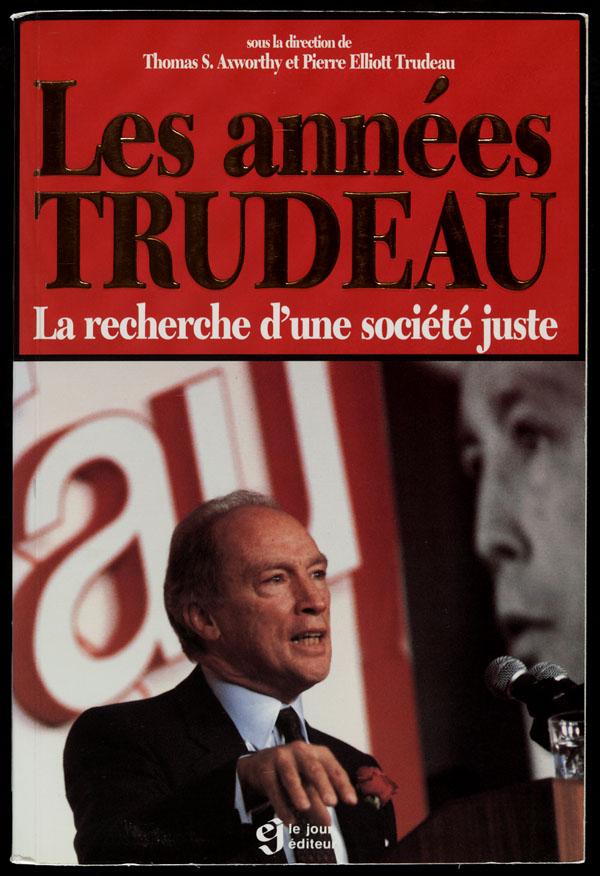Cover of a book entitled LES ANNÉES TRUDEAU : LA RECHERCHE D'UNE SOCIÉTÉ JUSTE