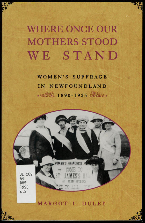 Cover of a book by Margot I. Duley entitled WHERE ONCE OUR MOTHERS STOOD WE STAND: WOMEN'S SUFFRAGE IN NEWFOUNDLAND, 1890-1925, 1993