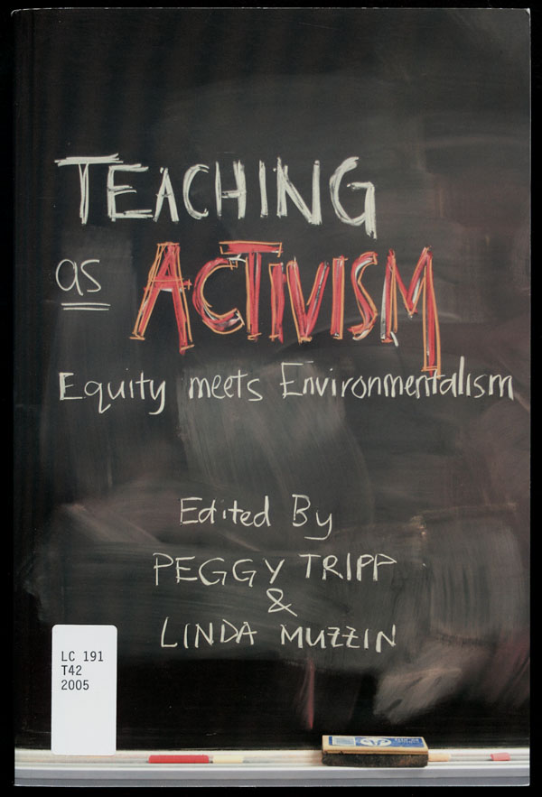 Cover of a book entitled TEACHING AS ACTIVISM: EQUITY MEETS ENVIRONMENTALISM, 2005