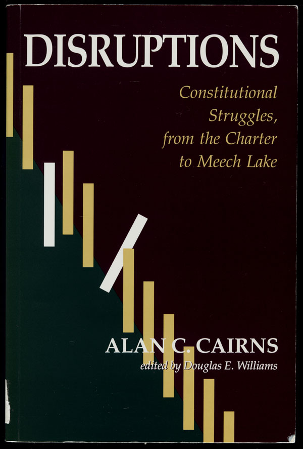 Cover of a book by Alan C. Cairns entitled DISRUPTIONS: CONSTITUTIONAL STRUGGLES, FROM THE CHARTER TO MEECH LAKE, 1991
