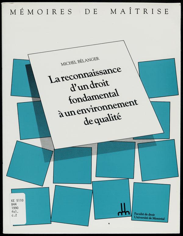 Cover of a book by Michel Bélanger entitled LA RECONNAISSANCE D'UN DROIT FONDAMENTAL À UN ENVIRONNEMENT DE QUALITÉ, 1990