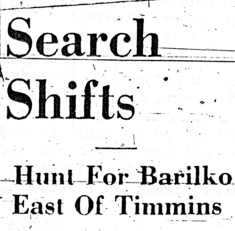 Titre de l'article SEARCH SHIFTS. HUNT FOR BARILKO EAST OF TIMMINS.
