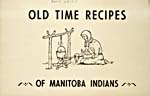 Cover of cookbook, OLD TIME RECIPES OF MANITOBA INDIANS, featuring a black-and-white drawing of an Aboriginal woman cooking over a campfire