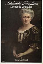 Cover of book, ADELAIDE HOODLESS: DOMESTIC CRUSADER, with a portrait of Adelaide Hoodless