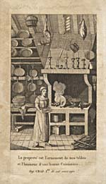 Frontispiece of cookbook, LA CUISINIÈRE BOURGEOISE, featuring an illustration of a woman standing in a clean, well-organized kitchen, with the words, LA PROPRETÉ EST L'ORNEMENT DE NOS TABLES ET L'HONNEUR D'UNE BONNE CUISINIÈRE