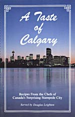 Cover of cookbook, A TASTE OF CALGARY: RECIPES FROM THE CHEFS OF CANADA'S SURPRISING STAMPEDE CITY, with a photograph of the Calgary skyline at night