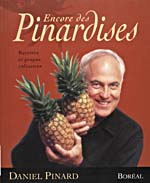 Cover of cookbook, ENCORE DES PINARDISES: RECETTES ET PROPOS CULINAIRES, with a photograph of Daniel Pinard holding two pineapples
