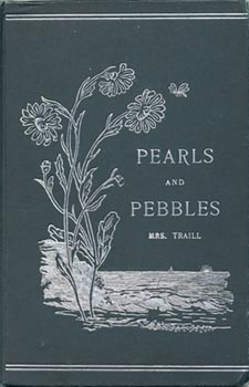 Cover of book, PEARLS AND PEBBLES, OR, NOTES OF AN OLD NATURALIST, by Catharine Parr Traill. First edition, Toronto: W. Briggs, 1894