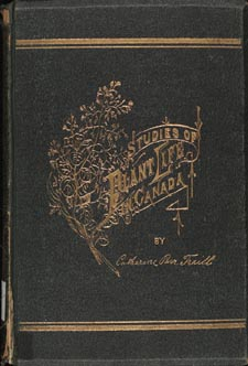 Cover of book, STUDIES OF PLANT LIFE IN CANADA, OR, GLEANINGS FROM FOREST, LAKE AND PLAIN, by Catharine Parr Traill. First edition, Ottawa: A.S. Woodburn, 1885