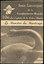 Cover of pulp magazine, JEAN LAROCQUE DE LA GENDARMERIE ROYALE : LES EXPLOITS DE LA POLICE MONTÉE, featuring story LE MONSTRE DU MARÉCAGE, published in the 1940s