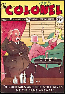 Cover of pulp magazine, THE COLONEL, with a cartoon-style illustration of a woman seated in an armchair drinking her ninth martini. The Colonel, standing at a table of liquor bottles, stratches his head. The caption reads NINE COCKTAILS and SHE STILL GIVES ME THE SAME ANSWER