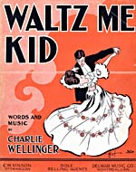 Illustrated cover of the sheet music for WALTZ ME KID, by Charlie Wellinger