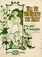 Illustrated cover of the sheet music for TELL ME YOU BELIEVE THE DAISY, by Harry Edwards