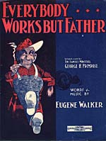 Illustrated cover of the sheet music for EVERYBODY WORKS BUT FATHER, by Eugene Walker
