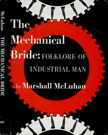 Cover of Marshall McLuhan's book entitled THE MECHANICAL BRIDE: FOLKLORE OF INDUSTRIAL MAN, 1967