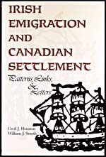 Cover of book, IRISH EMIGRATION AND CANADIAN SETTLEMENT: PATTERNS, LINKS, AND LETTERS, by Cecil J. Houston and William J. Smyth, 1990