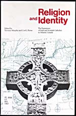 Cover of book, RELIGION AND IDENTITY: THE EXPERIENCE OF IRISH AND SCOTTISH CATHOLICS IN ATLANTIC CANADA, edited by Terrence Murphy and Cyril J. Byrne, 1987
