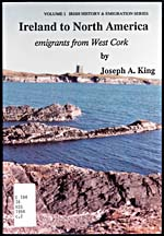 Couverture du livre IRELAND TO NORTH AMERICA: EMIGRANTS FROM WEST CORK, de Joseph A. King, 1994