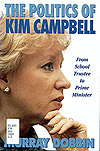 The Politics of Kim Campbell, by Murray Dobbin.