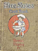 Five Roses cook book : being a manual of good recipes carefully chosen from the contributions of over two thousand successful users of Five Roses flour throughout Canada